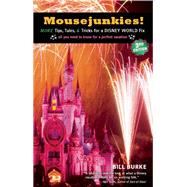 Mousejunkies! More Tips, Tales, and Tricks for a Disney World Fix: All You Need to Know for a Perfect Vacation by Burke, Bill, 9781609521011