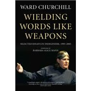 Wielding Words Like Weapons by Churchill, Ward; Mann, Barbara Alice, 9781629631011