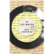 The Life-writer by Constantine, David, 9781771961011