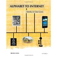 Alphabet to Internet : Media in Our Lives by Fang, Irving, 9781933011011