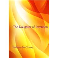 The Daughter of Invention by Young, Kathryn Ann, 9781941311011