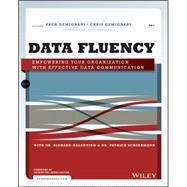 Data Fluency: Empowering Your Organization With Effective Data Communication by Gemignani, Zach; Gemignani, Chris; Galentino, Richard; Schuermann, Patrick, 9781118851012