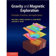Gravity and Magnetic Exploration: Principles, Practices, and Applications by William J. Hinze , Ralph R. B. von Frese , Afif H. Saad, 9780521871013