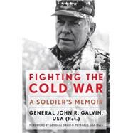 Fighting the Cold War: A Soldier's Memoir by Galvin, John R.; Petraeus, David H., 9780813161013