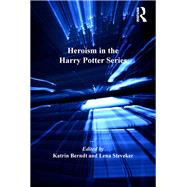 Heroism in the Harry Potter Series by Berndt,Katrin;Berndt,Katrin, 9781138261013