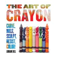 The Art of Crayon by Bell, Lorraine, 9781631591013