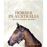 Horses in Australia: An Illustrated History by Brasch, Nicolas, 9781742231013