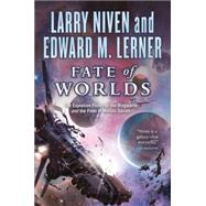 Fate of Worlds Return from the Ringworld by Niven, Larry; Lerner, Edward M., 9780765331014
