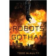 The Robots of Gotham by Mcaulty, Todd, 9781328711014