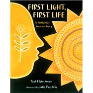 First Light, First Life A Worldwide Creation Story by Fleischman, Paul; Paschkis, Julie, 9781627791014