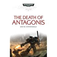 The Death of Antagonis by Annandale, David, 9781785721014