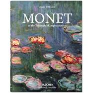 Monet or the Triumph of Impressionism by Wildenstein, Daniel, 9783836551014