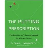 Putting Prescription : The Putt Doctor's Proven Method for a Better Stroke by Farnsworth, Craig L., 9780470371015
