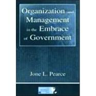 Organization and Management in the Embrace of Government by Pearce,Jone, 9780805841015