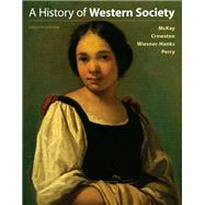 A History of Western Society, Combined Volume by McKay, John P.; Crowston, Clare Haru; Wiesner-Hanks, Merry E.; Perry, Joe, 9781319031015