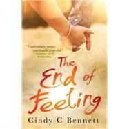 The End of Feeling by Bennett, Cindy C., 9781477821015