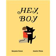 Hey, Boy by Strouse, Benjamin; Phelan, Jennifer, 9781481471015