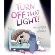 Turn Off That Light! by Crossingham, John; Wilson, Steve, 9781771471015