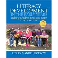 LL: Literacy Development in the Early Years Helping Children Read and Write, Enhanced Pearson eText -- Access Card Package by Morrow, Lesley Mandel, 9780133831016