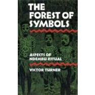 Forest of Symbols Aspects of Ndembu Ritual by Turner, Victor, 9780801491016