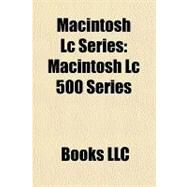 Macintosh Lc Series : Macintosh Lc 500 Series by , 9781156291016