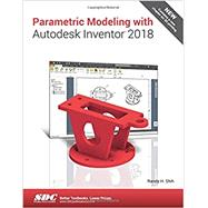 Parametric Modeling with Autodesk Inventor 2018 by Shih, Randy H., 9781630571016