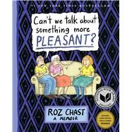 Can't We Talk about Something More Pleasant? A Memoir by Chast, Roz, 9781632861016