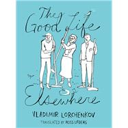 The Good Life Elsewhere by Lorchenkov, Vladimir; Ufberg, Ross, 9781939931016