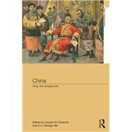 China: How the Empire Fell by Esherick; Joseph, 9780415831017