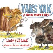 Yaks Yak by Park, Linda Sue; Reinhardt, Jennifer Black, 9780544391017