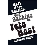 Best of the Beatles: The Sacking of Pete Best by Leigh, Spencer, 9780857161017