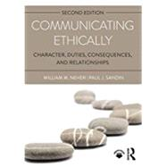 Communicating Ethically: Character, Duties, Consequences, and Relationships by Neher; William, 9781138221017