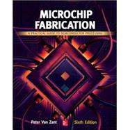 Microchip Fabrication: A Practical Guide to Semiconductor Processing, Sixth Edition by Van Zant, Peter, 9780071821018