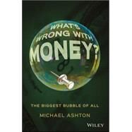 What's Wrong With Money? by Ashton, Michael, 9781119191018