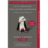 Let's Pretend This Never Happened : (A Mostly True Memoir) by Lawson, Jenny, 9780425261019