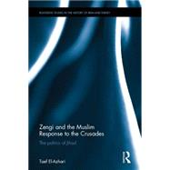 Zengi and the Muslim Response to the Crusades: The Politics of Jihad by El-Azhari; Taef, 9781138821019