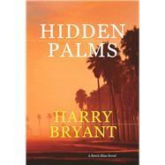 Hidden Palms A Butch Bliss Novel by Bryant, Harry, 9781630231019