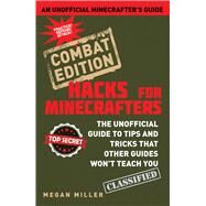 Minecraft Hacks: The Unofficial Guide to Tips and Tricks That Other Guides Won't Teach You, Combat Edition by Miller, Megan, 9781634501019