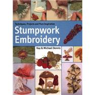 Stumpwork Embroidery by Dennis, Kay and Michael, 9781782211020