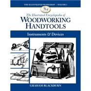 The Illustrated Encyclopedia of Woodworking Handtools, Instruments & Devices by Blackburn, Graham, 9781940611020