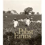 Pabst Farms: The History of a Model Farm by Eastberg, John C.; Pabst, James C., 9780982381021