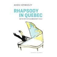 Rhapsody in Quebec by Verboczy, Akos; Roberts, Casey; Drimonis, Toula, 9781771861021