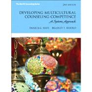 Developing Multicultural Counseling Competence A Systems Approach by Hays, Danica G.; Erford, Bradley T., 9780132851022