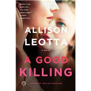 A Good Killing A Novel by Leotta, Allison, 9781476761022