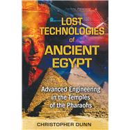 Lost Technologies of Ancient Egypt by Dunn, Christopher, 9781591431022
