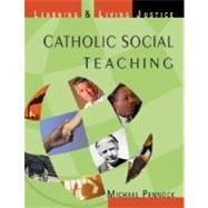 Catholic Social Teaching : Learning and Living Justice by Pennock, Michael Francis, 9781594711022