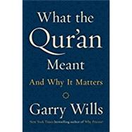 What the Qur'an Meant by Wills, Garry, 9781101981023