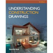 Understanding Construction Drawings with Drawings by Huth, Mark W., 9781285061023