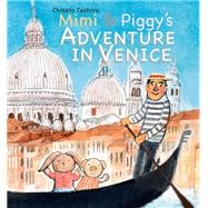 Mimi and Piggy's Adventure in Venice by Tashiro, Chisato, 9789888341023
