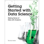 Getting Started with Data Science Making Sense of Data with Analytics by Haider, Murtaza, 9780133991024